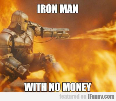 Iron Man With No Money...
