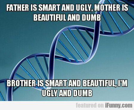 Father Is Smart And Ugly...