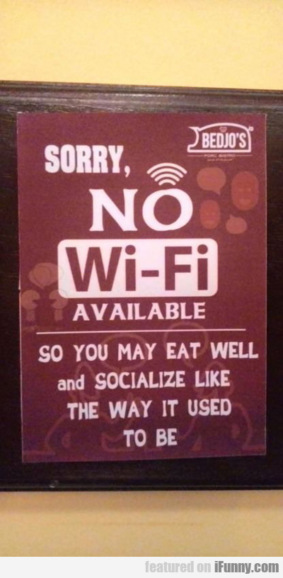 Sorry, No Wi-fi Available...
