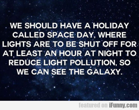 We Should Have A Holiday Called Space Day