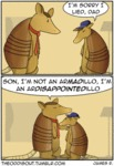 I'm Sorry I Lied Dad. Son I'm Not An Armadillo...