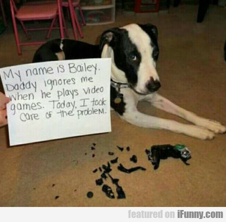 My Name Is Bailey. Daddy Ignores Me When...