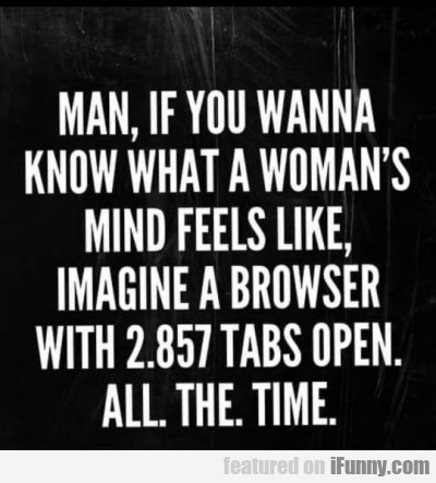 Man, If You Wanna Know What A Woman's Mind...
