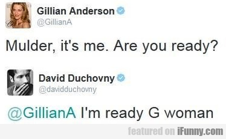 Mulder It's Me. Are You Ready...