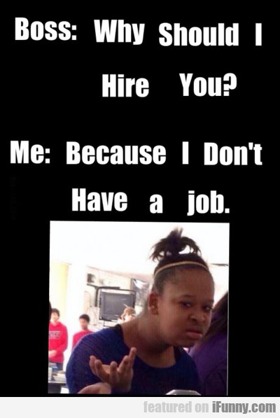 boss: why should I hire you...