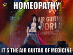 Homeopathy, It's The Air Guitar Of Medicine...