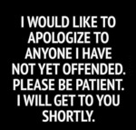 I Would Like To Apologize To Anyone I Have Not...