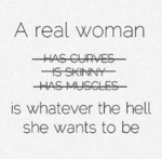 A Real Woman Is Whatever The Hell She Wants...