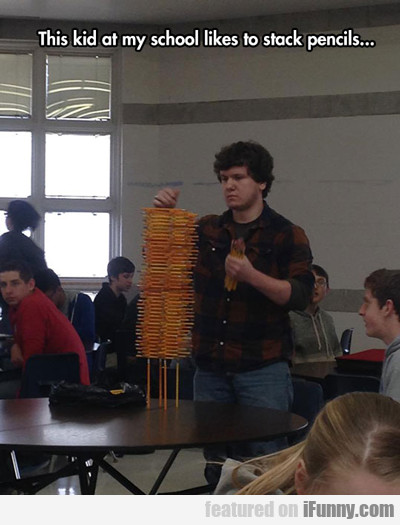 This Kid In My School Likes To Stack Pencils..