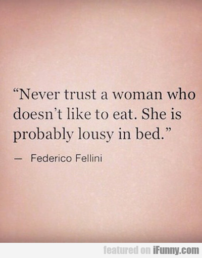 Never Trust A Woman Who Doesn't...