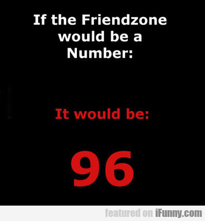 If The Friendzone Would Be A Number...