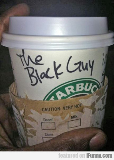 The Black Guy...