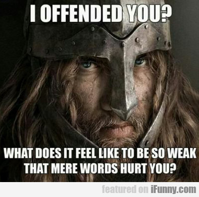 I Offended You...