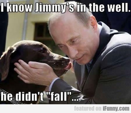 i know jimmy's in the well.