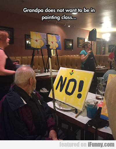Grandpa Does Not Want To Be In Painting Class...