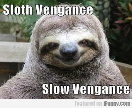 sloth vengance slow