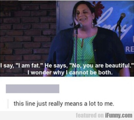 I Say I Am Fat He Says No, You Are Beautiful