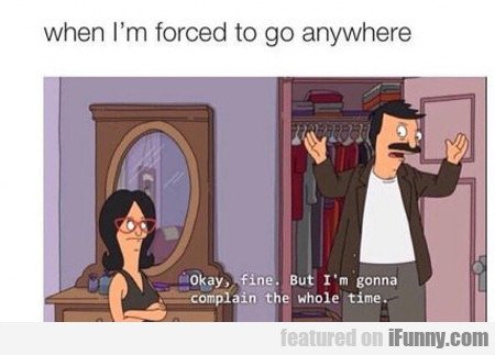 When I'm Forced To Go Anywhere...