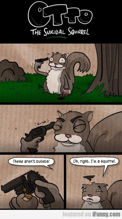 Otto The Suicidal Squirrel