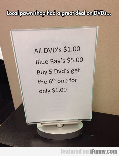 Local Pawn Shop Had A Great Deal On Dvds...