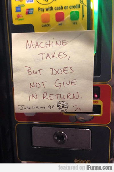 Machine Takes But Does Not Give...