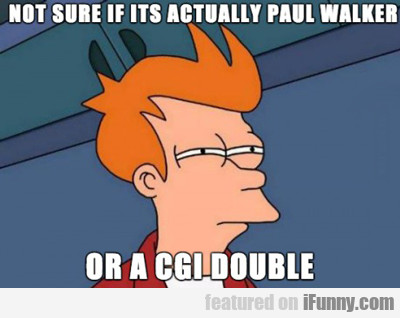 Not Sure If It's Actually Paul Walker...