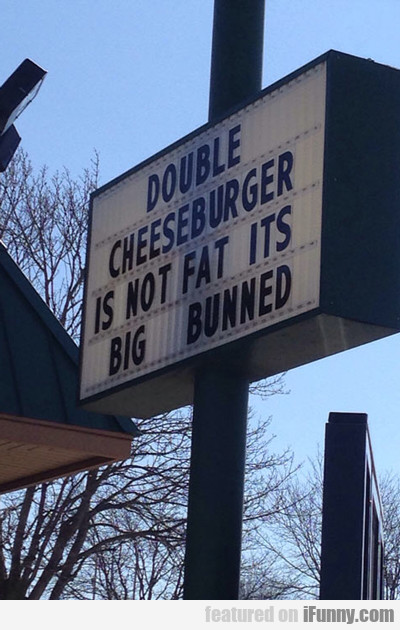 Double Cheeseburger Is Not Fat...