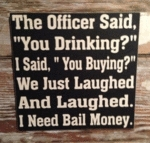 The Officer Said You Drinking
