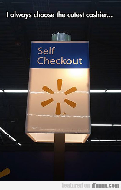 I Always Choose The Cutest Cashier...