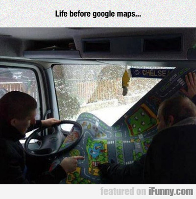Life Before Google Maps...