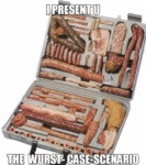 I Present You, The Wurst Case Scenario...