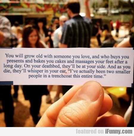 You Will Grow Old With Someone You Love