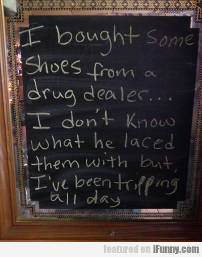 I Bought Some Shoes From A Drug Dealer.. I Don't..