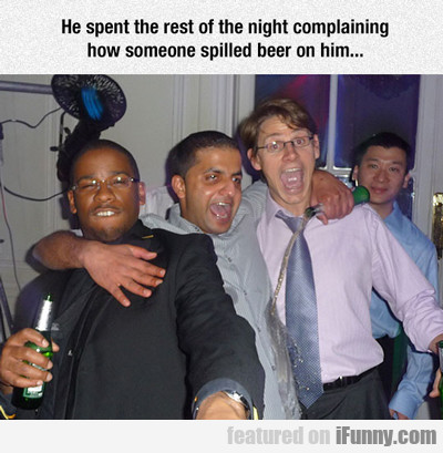 He Spent The Rest Of The Night Complaining...