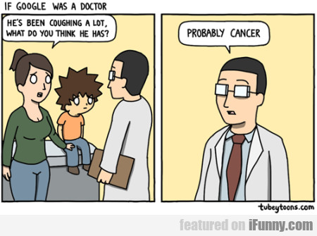 If Google Was A Doctor - Her's Been...