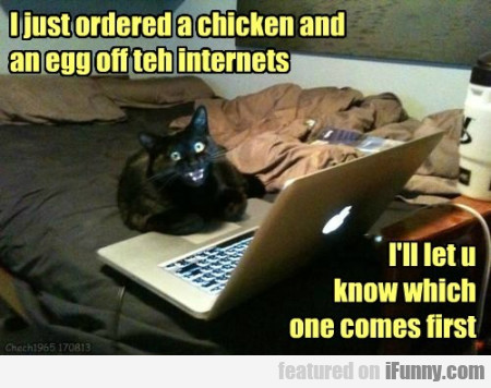I Just Ordered A Chicken And An Egg Off Teh...