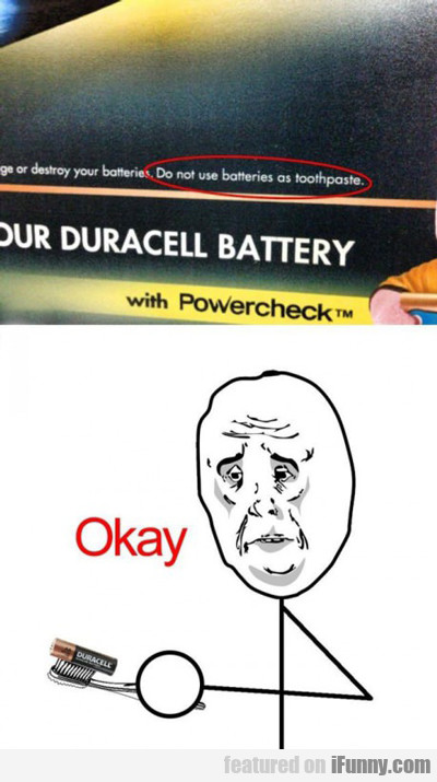 Do Not Use Batteries As Toothpaste...