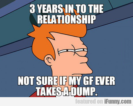 3 Years Into The Relationship...