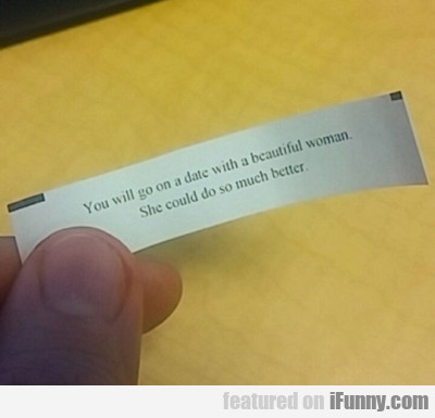 You Will Go On A Date With A Beautiful Woman...