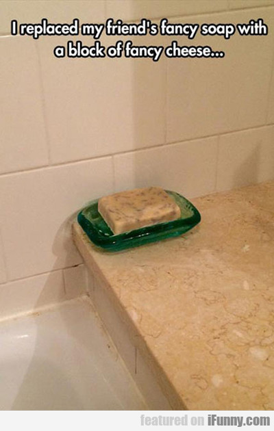 I Replaced My Friend's Fancy Soap...