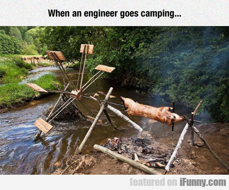When An Engineer Goes Camping...