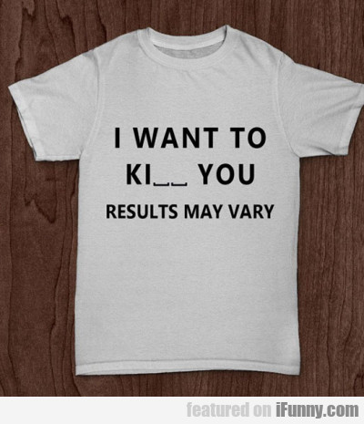 I Want To Ki__ You Results May Vary