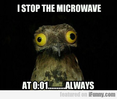 I Stop The Microwave...