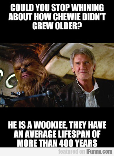 Could You Stop Whining About How Chewie...