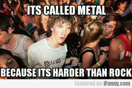 It's Called Metal...