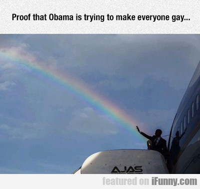Proof That Obama Is Trying To Make Everyone Gay...