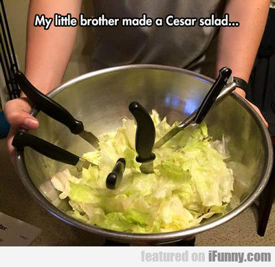 My Little Brother Made A Cesar Salad...