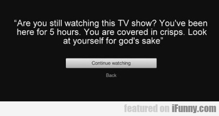 Are You Still Watching This Tv Show....