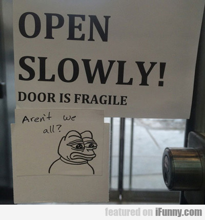 Open Slowly! Door Is Fragile...
