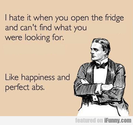 I hate it when you open the fridge and can't...